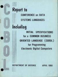 COBOL. Report to Conference on Data Systems Languages including initial specifications for a Common Business Oriented Language (COBOL) for programming digital electronic computers. Department of Defense, April 1960.